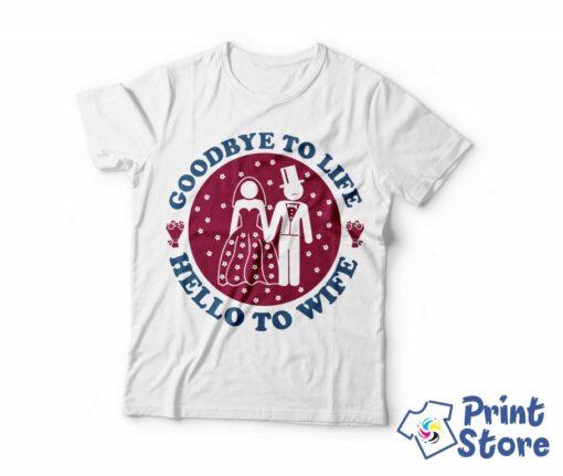 Goodbye to life Hello to Wife, muške majice za sve prilike Print Store.