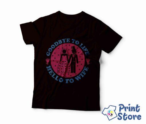 Muške majice za momačko veče. Print Store.Goodbye to life Hello to Wife