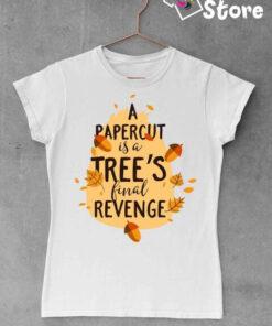 A papercut is a tree's final revenge - ženska bela majica