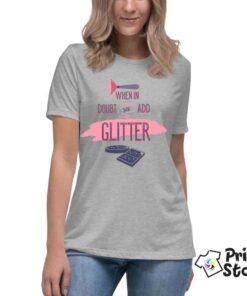 Ženske majice When in doubt just add Glitter Print Store