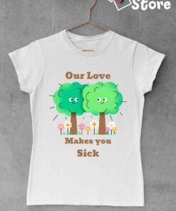 Our love makes you sick - bela ženksa majica