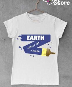 Ženska bela majica Earth without ART is just EH -Print Store online prodavnica